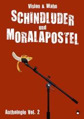 Schindluder und Moralapostel: Vision & Wahn Lesebühnen Anthologie, Band 2