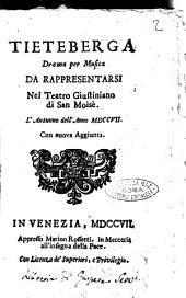 Tieteberga drama per musica da rappresentarsi nel teatro Giustiniano di San Moisè. L'autunno dell'anno 1707