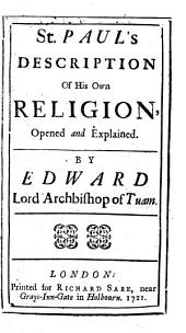 St. Paul's Description of His Own Religion, Opened and Explained: By Edward Lord Archbishop of Tuam