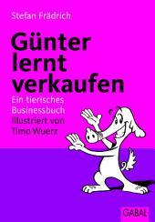 Günter lernt verkaufen: ein tierisches Businessbuch