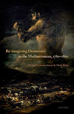 Re Imagining Democracy in the Mediterranean  1780 1860 PDF