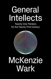 General Intellects: Twenty-Five Thinkers for the Twenty-First Century