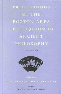 Proceedings of the Boston Area Colloquium in Ancient Philosophy  Volume 17 Volume XVII  2001