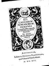 Duodecim Caesarum Romanorum Imagines E numismatibus expressae, et historica narrratione illustratae