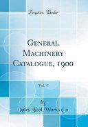 General Machinery Catalogue, 1900, Vol. 4 (Classic Reprint)