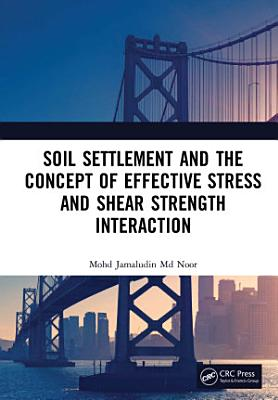 Soil Settlement and the Concept of Effective Stress and Shear Strength Interaction PDF