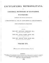Encyclopædia Metropolitana; Or, Universal Dictionary of Knowledge ...: Comprising the Twofold Advantage of a Philosophical and an Alphabetical Arrangement, with Appropriate Engravings, Volume 16