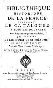 Bibliothèque historique de la France, contenant le catalogue de tous les ouvrages tant imprimez que manuscrits qui traitent de l'histoire de ce roïaume... avec des notes... par Jacques Le Long...