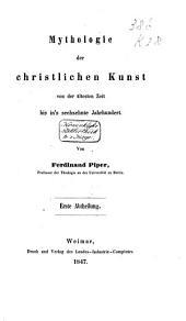Mythologie der christlichen Kunst von der ältesten Zeit bis in's sechzehnte Jahrhundert: Band 1
