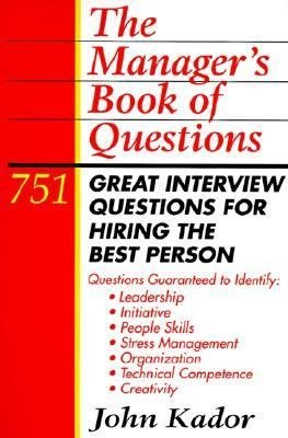 The Manager s Book of Questions  751 Great Interview Questions for Hiring the Best Person