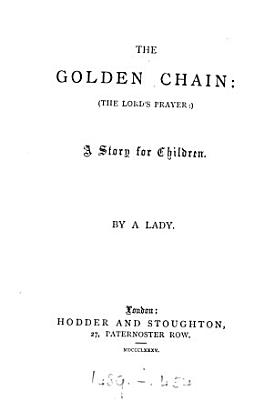 The golden chain  the Lord s prayer  by a lady PDF