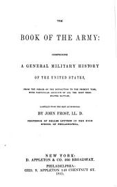 The Book of the Army: Comprising a General Military History of the United States from the Period of the Revolution to the Present Time, with Particular Accounts of All the Most Celebrated Battles
