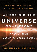 Where Did the Universe Come From  and Other Cosmic Questions