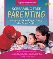 Screaming Free Parenting: Mengasuh Anak Dengan Energi Dan Emosi Positif