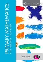 Primary Mathematics for Trainee Teachers PDF