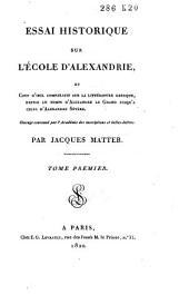 Essai historique sur l'école d'Alexandrie et coup d'oeil comparatif sur la littérature grecque, depuis le temps d'Alexandre le Grand jusqu'a celui d'Alexandre Sévère