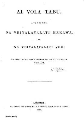 Ai Vola Tabu, a ya e tu kina na Veiyalayalati Makawa, kei na Veiyalayalati Vou, etc. [Translated by John Hunt and others.]