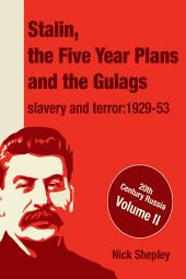 Stalin, the Five Year Plans and the Gulags: Slavery and Terror 1929-53