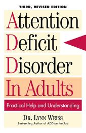 Attention Deficit Disorder In Adults: Practical Help and Understanding, Edition 3