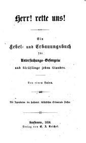 Herr rette uns!: Ein Gebet- und Erbauungsbuch für Untersuchungs-Gefangene u. Sträflinge. Von einem Laien