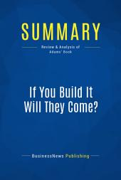 Summary: If You Build It Will They Come?: Review and Analysis of Adams' Book