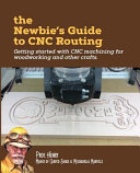 The Newbie's Guide to Cnc Routing