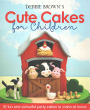 Debbie Brown s Cute Cakes for Children PDF