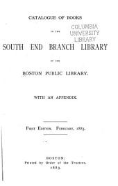 Catalogue of Books in the South End Branch Library of the Boston Public Library: With an Appendix. February, 1883
