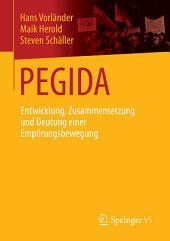 PEGIDA: Entwicklung, Zusammensetzung und Deutung einer Empörungsbewegung