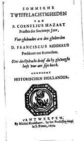 Sommighe twyffelachtigheden van P. Cornelius Hazart [...] voor-ghehouden aen [...] Franciscus Ridderus [...] over den opdracht-brief [...] aen sijn boeck [...] Historischen Hollander