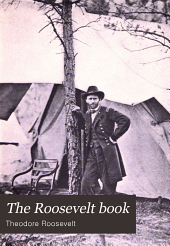 The Roosevelt Book: Selections from the Writings of Theodore Roosevelt