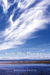 In the Blue Pharmacy: Essays on Poetry and Other Transformations