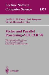 Vector and Parallel Processing - VECPAR'98: Third International Conference Porto, Portugal, June 21-23, 1998 Selected Papers and Invited Talks