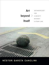 Art beyond Itself: Anthropology for a Society without a Story Line