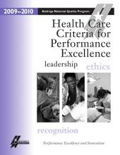 Health Care Criteria for Performance Excellence: Baldrige National Quality Program (2009-2010)