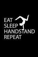 Eat Sleep Handstand Repeat