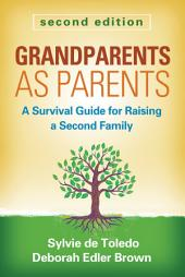 Grandparents as Parents, Second Edition: A Survival Guide for Raising a Second Family, Edition 2