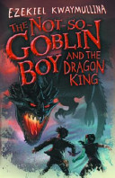 The Not so goblin Boy and the Dragon King PDF
