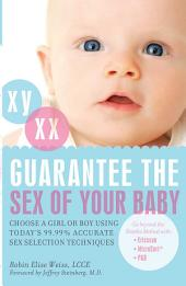 Guarantee the Sex of Your Baby: Choose a Girl or Boy Using Today's 99.9% Accurate Sex Selection Techniques