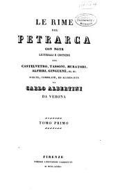 Le rime del Petrarca: con note letterali e critiche del Castelvetro, Tassoni, Muratori, Allfieri, Guingenè, ec. ec, Volume 1