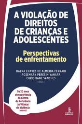 A VIOLAÇÃO DE DIREITOS DE CRIANÇAS E ADOLESCENTES: Perspectivas de enfrentamento