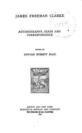 James Freeman Clarke: Autobiography, Diary and Correspondence