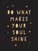 Download Do What Makes Your Soul Shine Book