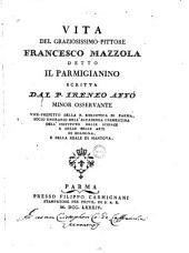 Vita del graziosissimo pittore Francesco Mazzola, detto il Parmigianino