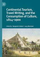 Continental Tourism  Travel Writing  and the Consumption of Culture  1814   1900 PDF