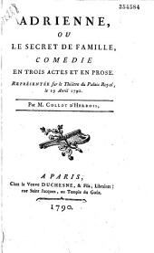 Adrienne ou le Secret de famille : comédie en trois actes et en prose, représentée sur le théatre du Palais Royal, le 19 avril 1790, par M. Collot d'Herbois