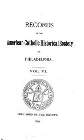 Records of the American Catholic Historical Society of Philadelphia: Volume 6
