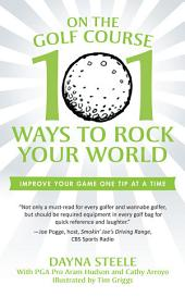 On the Golf Course: 101 Ways to Rock Your World