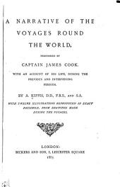 A Narrative of the Voyages Round the World Performed by Captain James Cook: With an Account of His Life, During the Previous and Intervening Periods