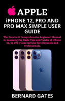 APPLE IPHONE 12, PRO AND PRO MAX SIMPLE USER GUIDE